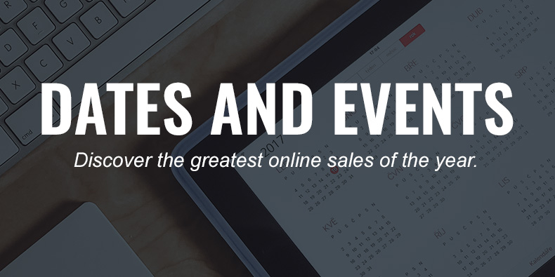 DATES AND EVENTS - Discover the greatest online sales of the year.